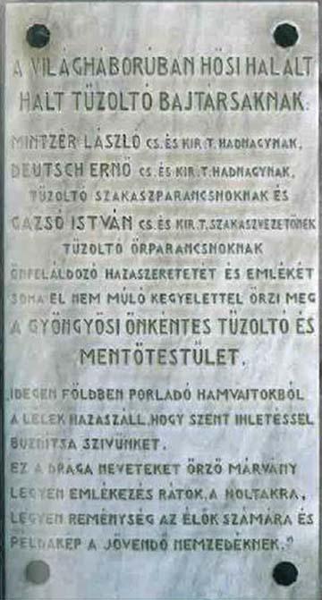 A katonai szolgálatot ellátó 80 gyöngyösi önkéntes tűzoltó közül hárman estek el az első világháborúban. Mintzér László, 1914. szeptember 14-én Lembergnél, Deutsch Ernő 1915. október 10-én Belgrád ostrománál halt hősi halált. A legénységi állományba tartozó Gazsó István elestének időpontját, körülményeit nem ismerjük
